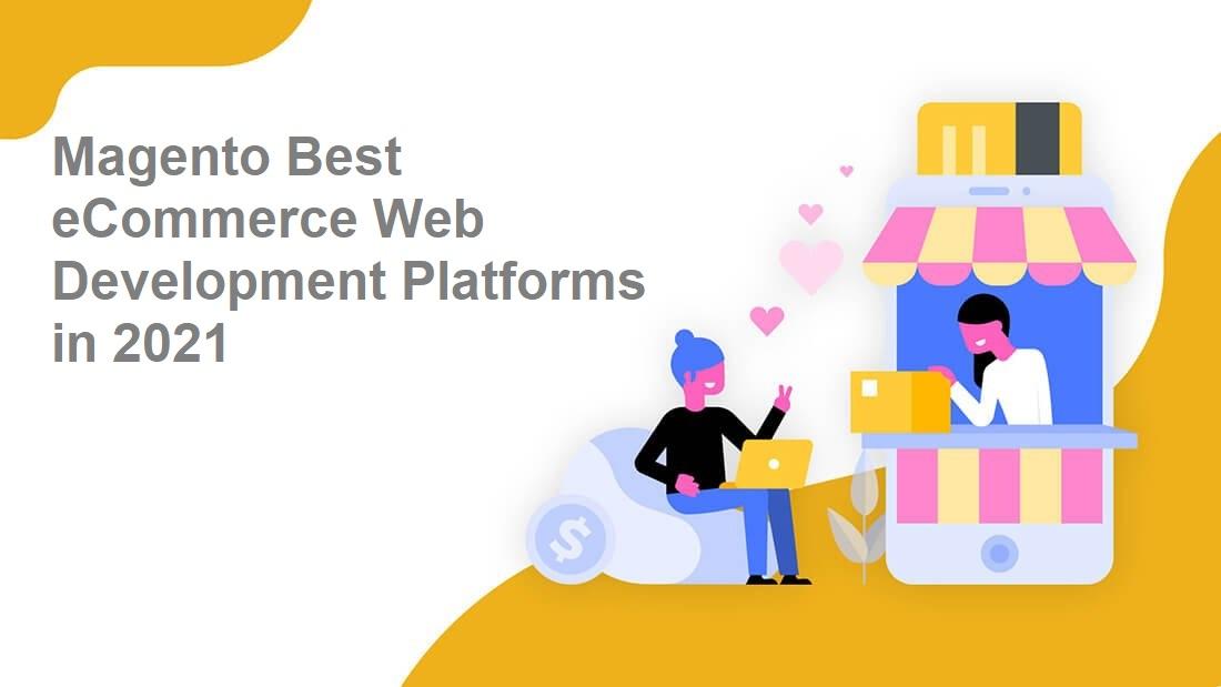 Magento Best eCommerce Web Development Platforms in 2021